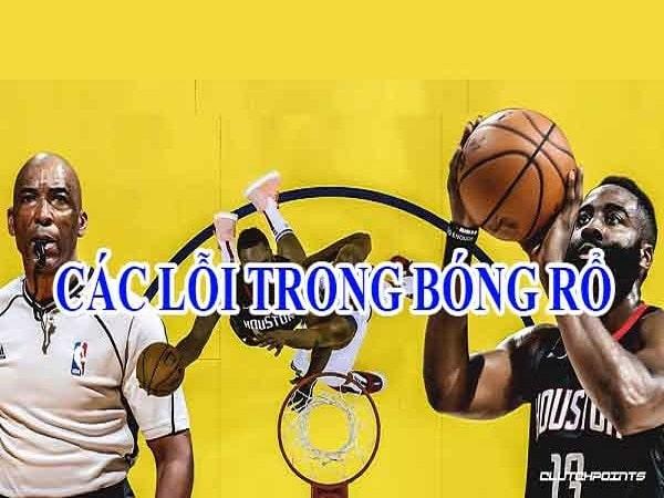 Các lỗi trong bóng rổ thường hay mắc phải trong thi đấu