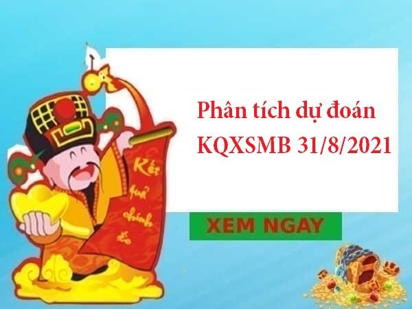 Phân tích dự đoán KQXSMB 31/8/2021
